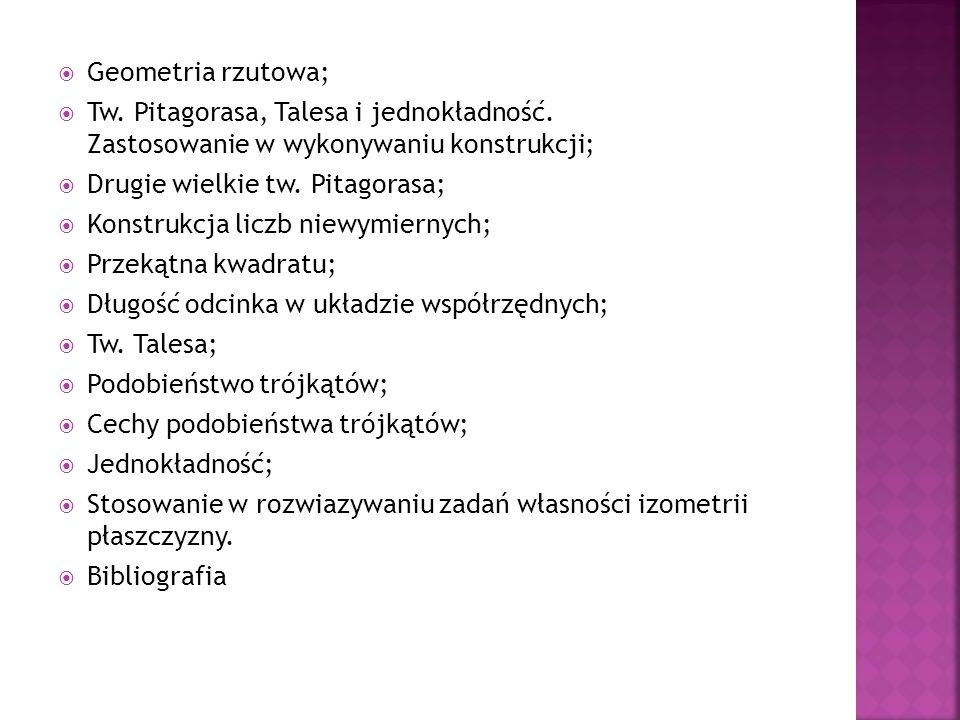 Geometria rzutowa; Tw. Pitagorasa, Talesa i jednokładność. Zastosowanie w wykonywaniu konstrukcji;