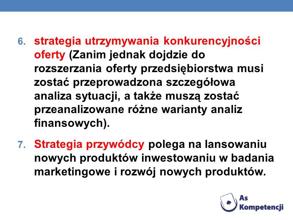 strategia utrzymywania konkurencyjności oferty (Zanim jednak dojdzie do rozszerzania oferty przedsiębiorstwa musi zostać przeprowadzona szczegółowa analiza sytuacji, a także muszą zostać przeanalizowane różne warianty analiz finansowych).
