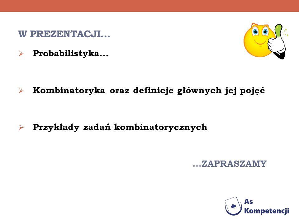 W prezentacji… Probabilistyka...