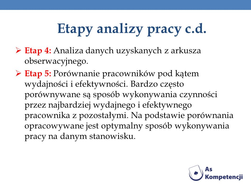 Etapy analizy pracy c.d. Etap 4: Analiza danych uzyskanych z arkusza obserwacyjnego.