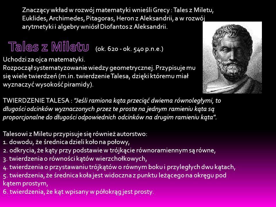 Znaczący wkład w rozwój matematyki wnieśli Grecy : Tales z Miletu, Euklides, Archimedes, Pitagoras, Heron z Aleksandrii, a w rozwój arytmetyki i algebry wniósł Diofantos z Aleksandrii.
