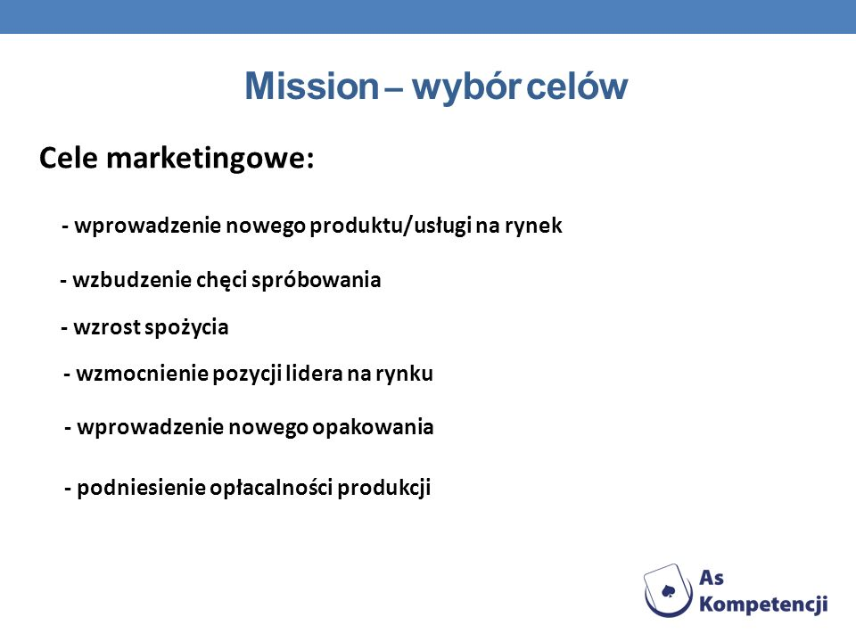 Mission – wybór celów Cele marketingowe: