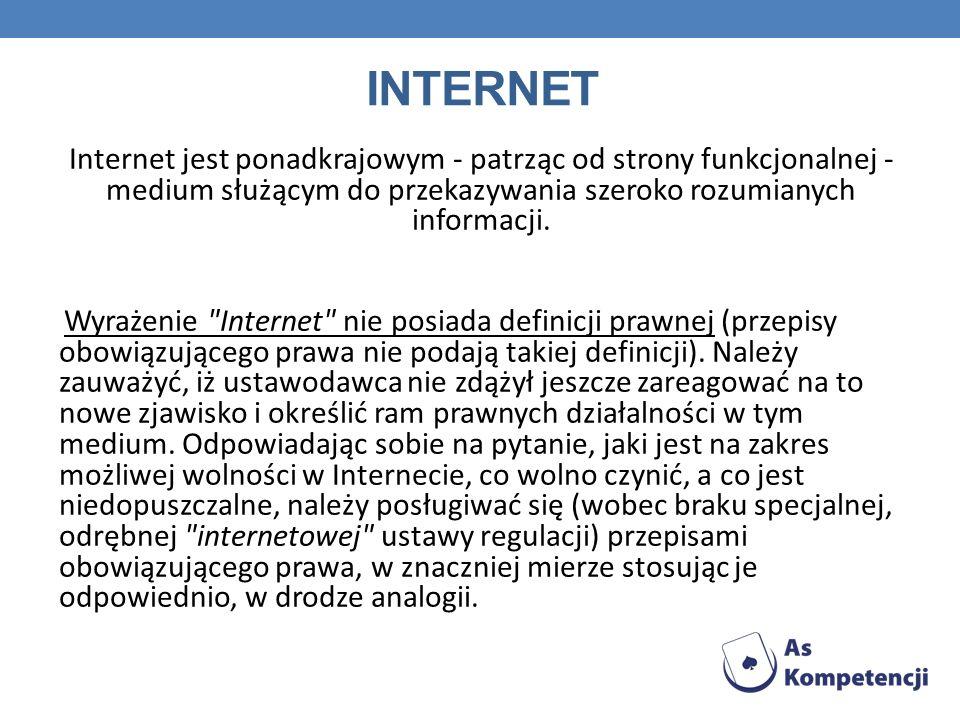 Internet Internet jest ponadkrajowym - patrząc od strony funkcjonalnej - medium służącym do przekazywania szeroko rozumianych informacji.