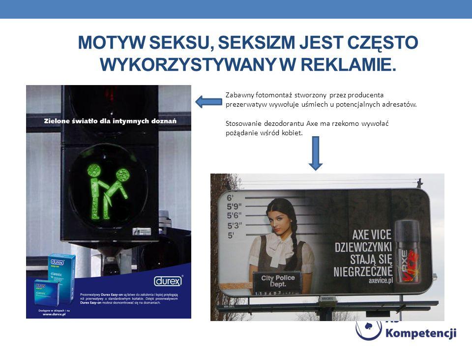 Motyw seksu, seksizm jest często wykorzystywany w reklamie.