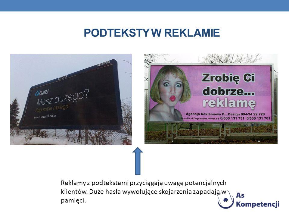 Podteksty w reklamie Reklamy z podtekstami przyciągają uwagę potencjalnych klientów.