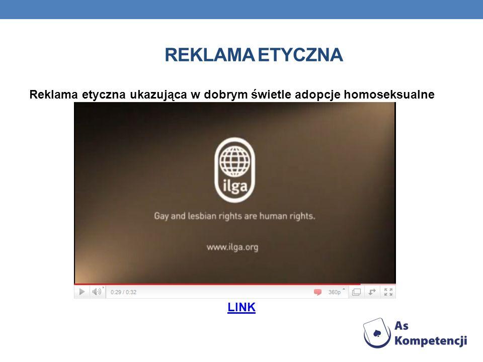 Reklama etyczna Reklama etyczna ukazująca w dobrym świetle adopcje homoseksualne LINK