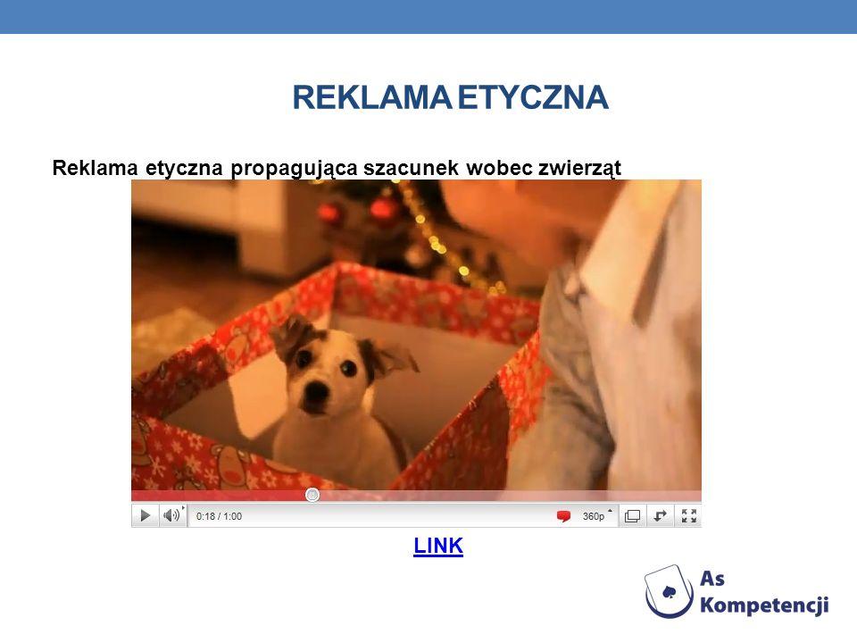 Reklama etyczna Reklama etyczna propagująca szacunek wobec zwierząt LINK