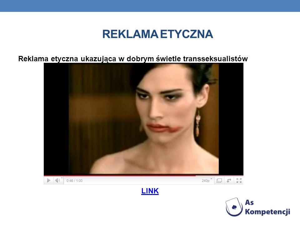 Reklama etyczna Reklama etyczna ukazująca w dobrym świetle transseksualistów LINK