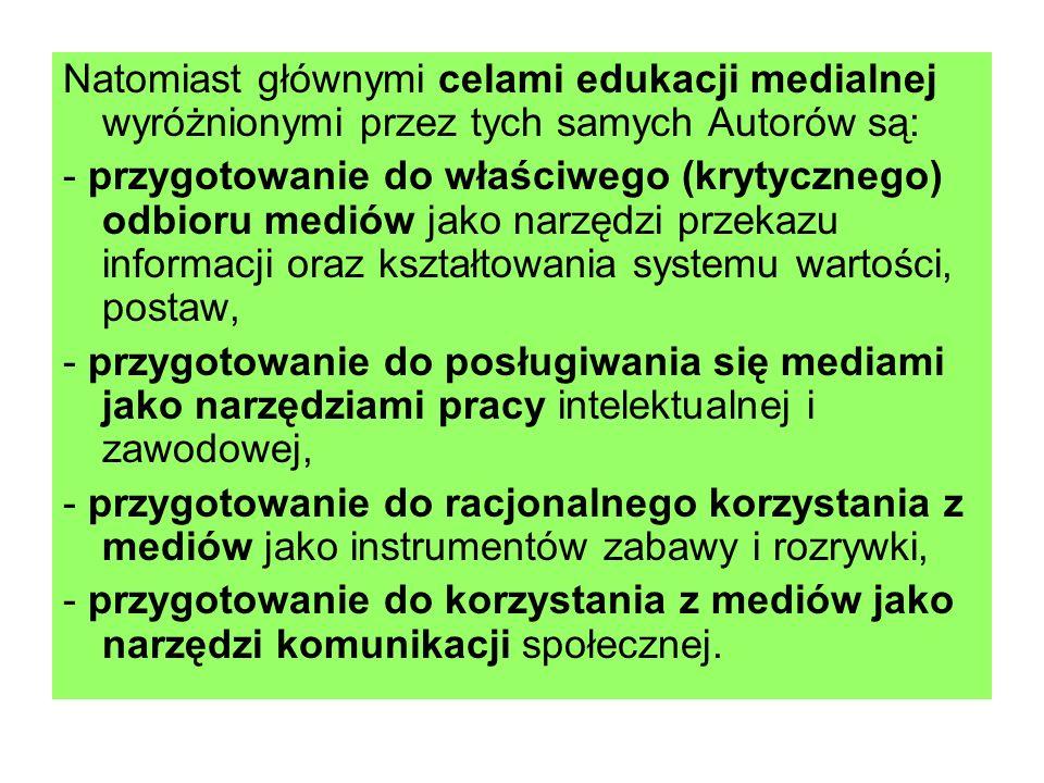 Natomiast głównymi celami edukacji medialnej wyróżnionymi przez tych samych Autorów są: