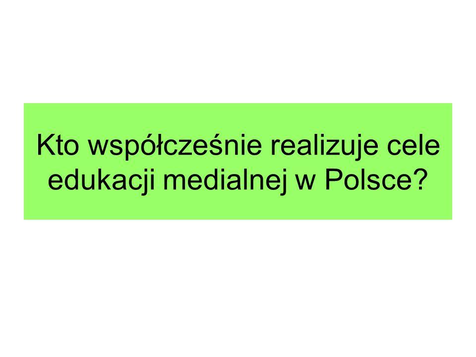 Kto współcześnie realizuje cele edukacji medialnej w Polsce