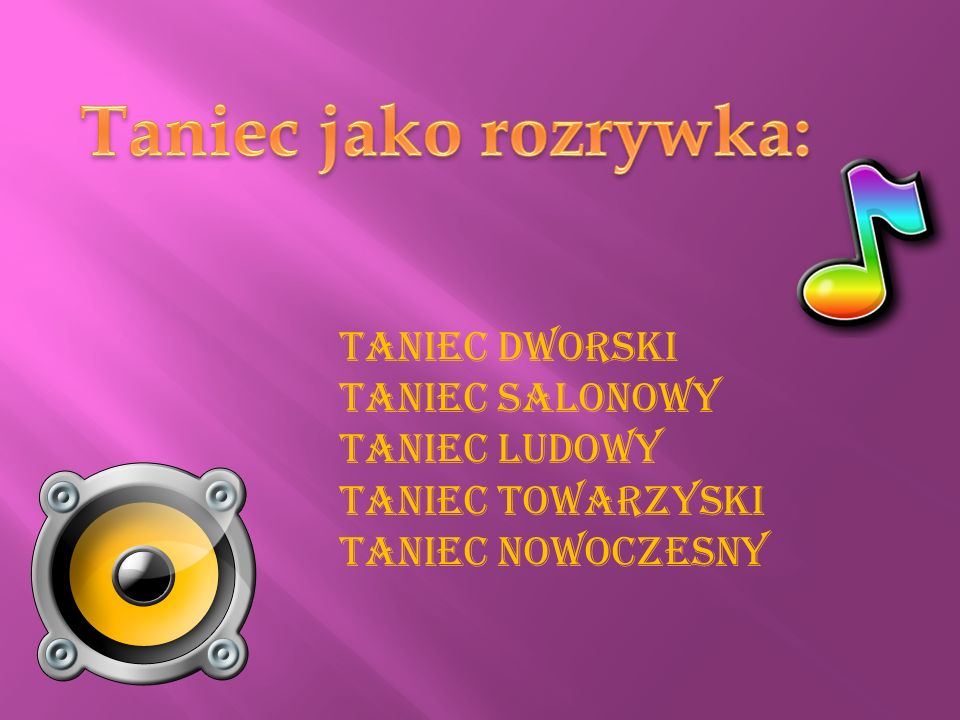 Taniec jako rozrywka: Taniec dworski Taniec salonowy Taniec ludowy