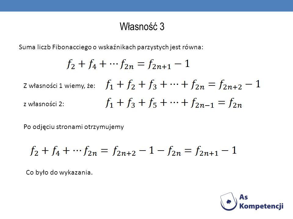 Własność 3Suma liczb Fibonacciego o wskaźnikach parzystych jest równa: Z własności 1 wiemy, że: z własności 2: