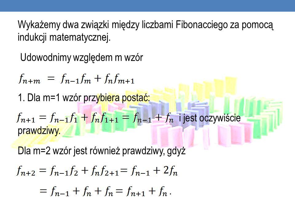 Wykażemy dwa związki między liczbami Fibonacciego za pomocą indukcji matematycznej.