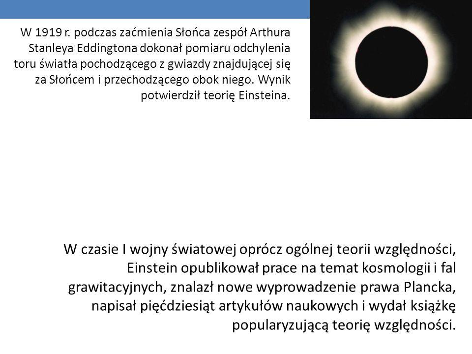 W 1919 r. podczas zaćmienia Słońca zespół Arthura Stanleya Eddingtona dokonał pomiaru odchylenia toru światła pochodzącego z gwiazdy znajdującej się za Słońcem i przechodzącego obok niego. Wynik potwierdził teorię Einsteina.