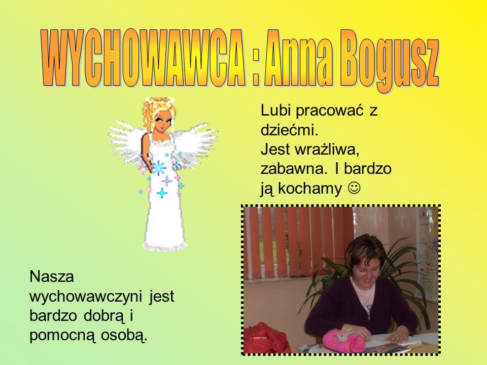 WYCHOWAWCA : Anna Bogusz