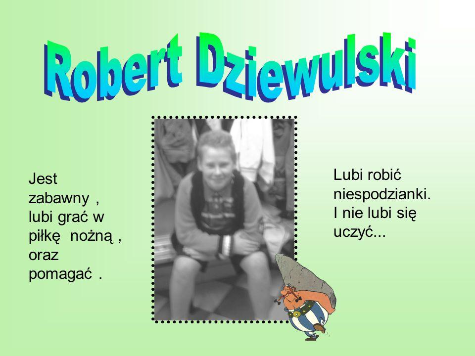 Robert Dziewulski Lubi robić niespodzianki.