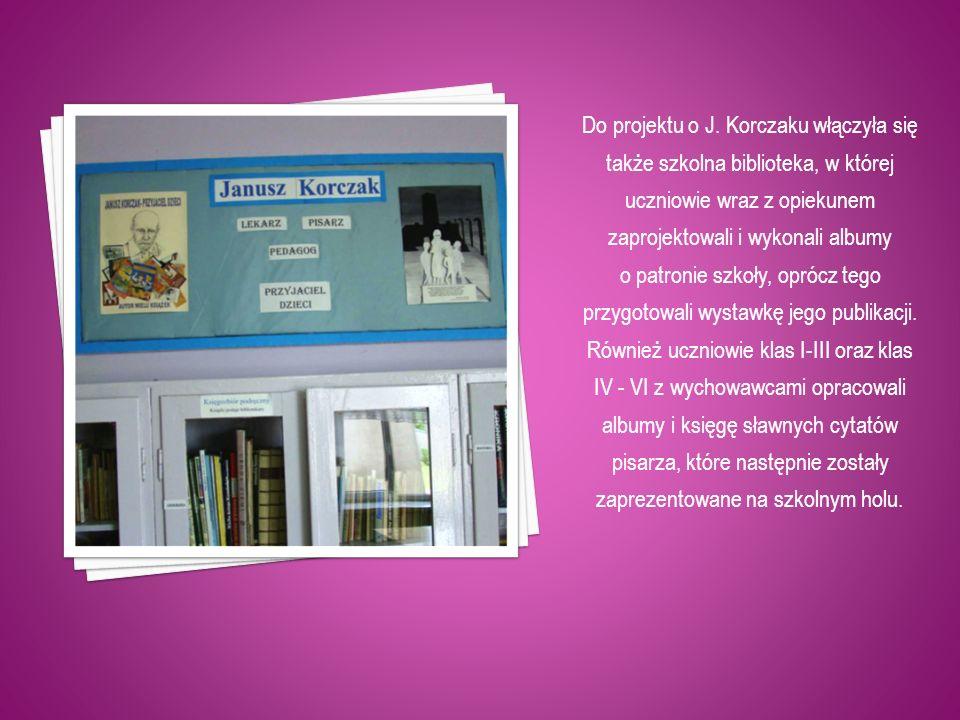 Do projektu o J. Korczaku włączyła się także szkolna biblioteka, w której uczniowie wraz z opiekunem zaprojektowali i wykonali albumy