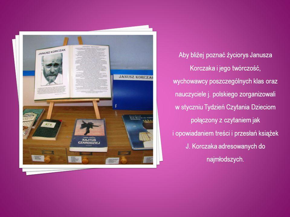 Aby bliżej poznać życiorys Janusza Korczaka i jego twórczość, wychowawcy poszczególnych klas oraz nauczyciele j. polskiego zorganizowali w styczniu Tydzień Czytania Dzieciom połączony z czytaniem jak
