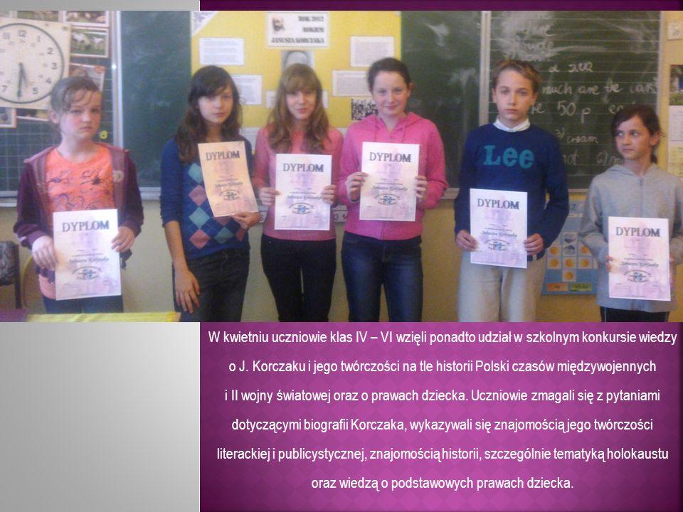 W kwietniu uczniowie klas IV – VI wzięli ponadto udział w szkolnym konkursie wiedzy o J. Korczaku i jego twórczości na tle historii Polski czasów międzywojennych