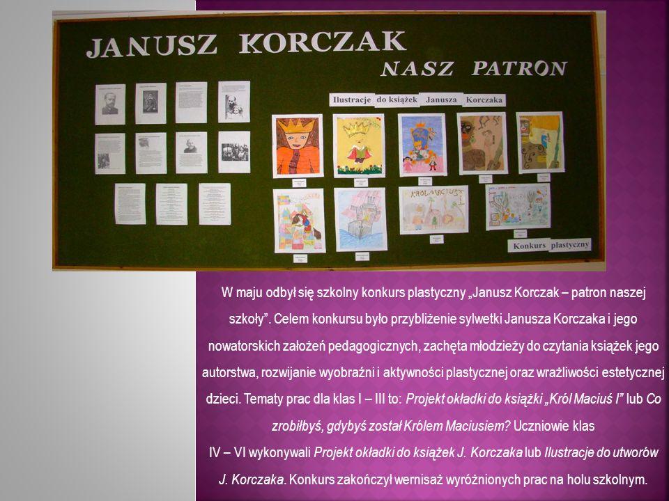 """W maju odbył się szkolny konkurs plastyczny """"Janusz Korczak – patron naszej szkoły . Celem konkursu było przybliżenie sylwetki Janusza Korczaka i jego nowatorskich założeń pedagogicznych, zachęta młodzieży do czytania książek jego autorstwa, rozwijanie wyobraźni i aktywności plastycznej oraz wrażliwości estetycznej dzieci. Tematy prac dla klas I – III to: Projekt okładki do książki """"Król Maciuś I lub Co zrobiłbyś, gdybyś został Królem Maciusiem Uczniowie klas"""
