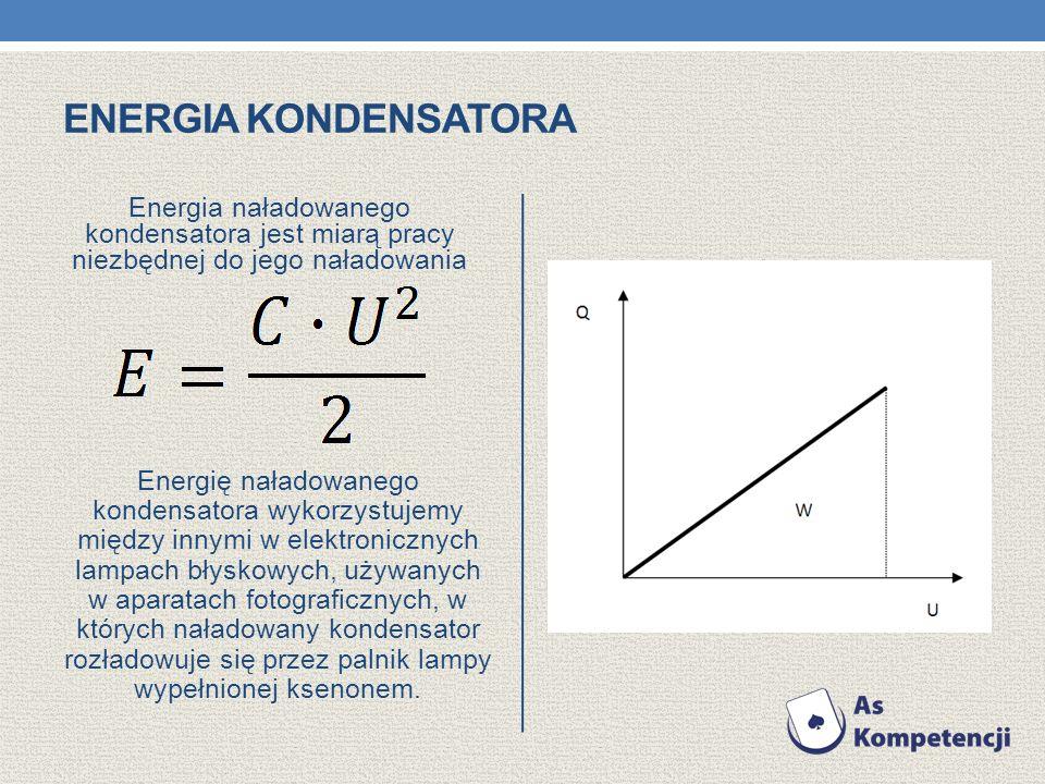 Energia kondensatoraEnergia naładowanego kondensatora jest miarą pracy niezbędnej do jego naładowania.