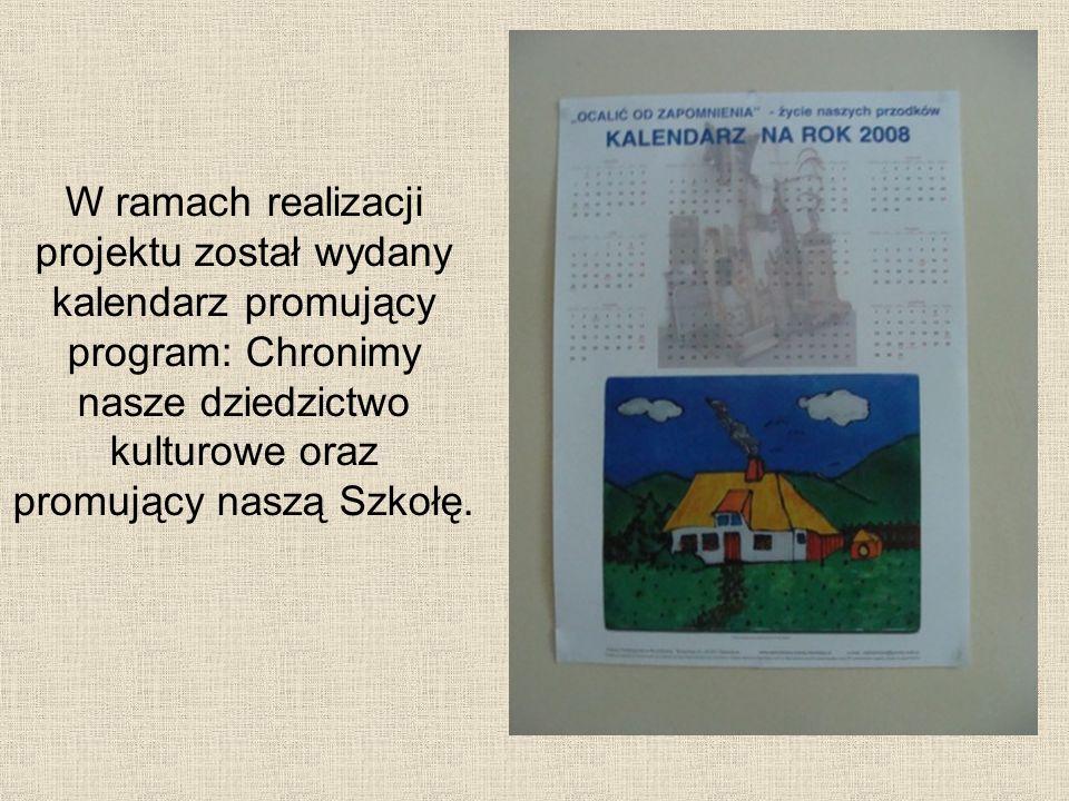 W ramach realizacji projektu został wydany kalendarz promujący program: Chronimy nasze dziedzictwo kulturowe oraz promujący naszą Szkołę.