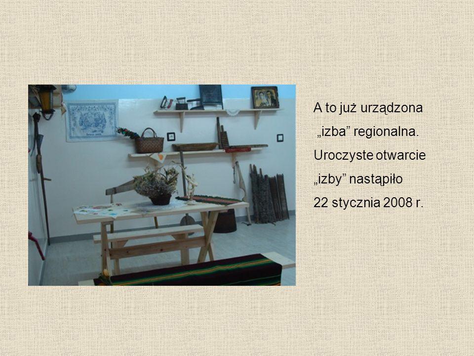 """A to już urządzona """"izba regionalna. Uroczyste otwarcie """"izby nastąpiło 22 stycznia 2008 r."""