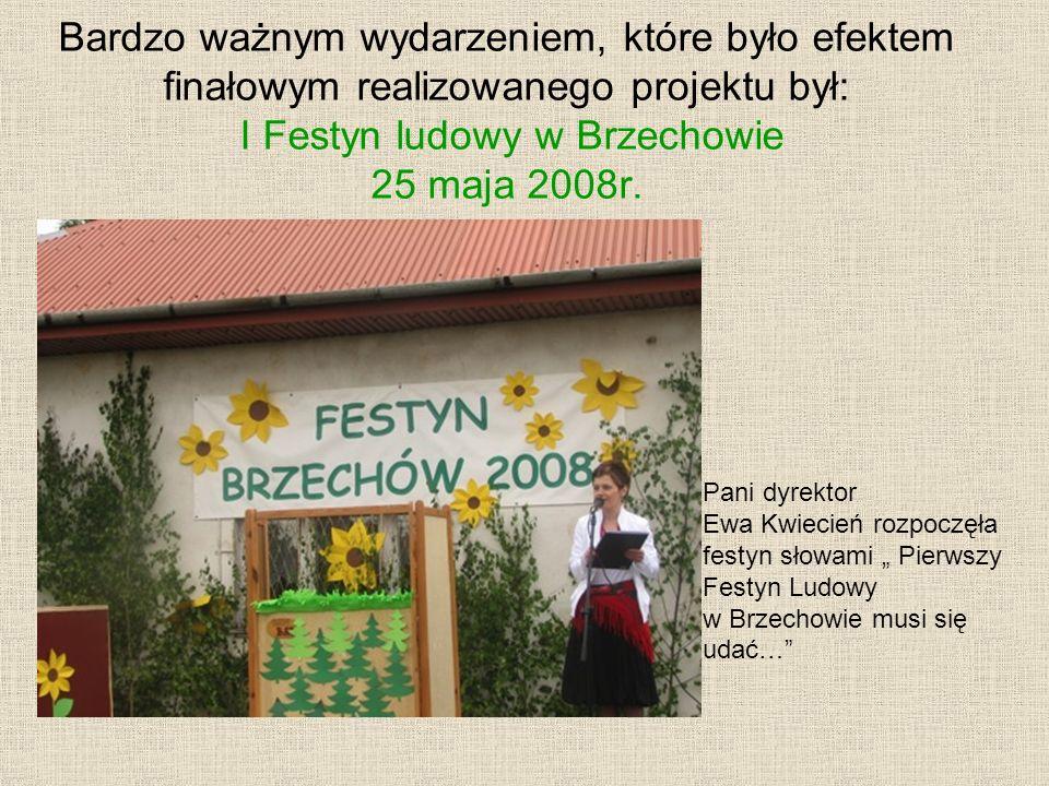 Bardzo ważnym wydarzeniem, które było efektem finałowym realizowanego projektu był: I Festyn ludowy w Brzechowie 25 maja 2008r.