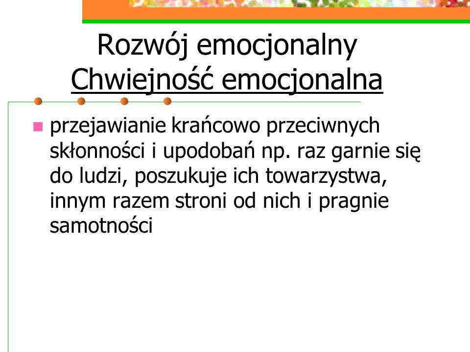 Rozwój emocjonalny Chwiejność emocjonalna