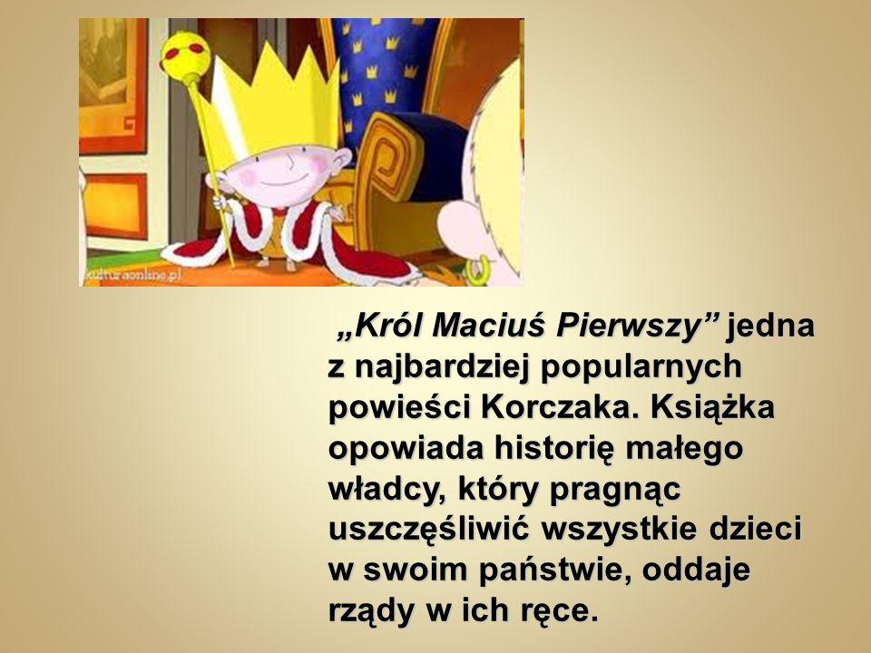 """""""Król Maciuś Pierwszy jedna z najbardziej popularnych powieści Korczaka."""