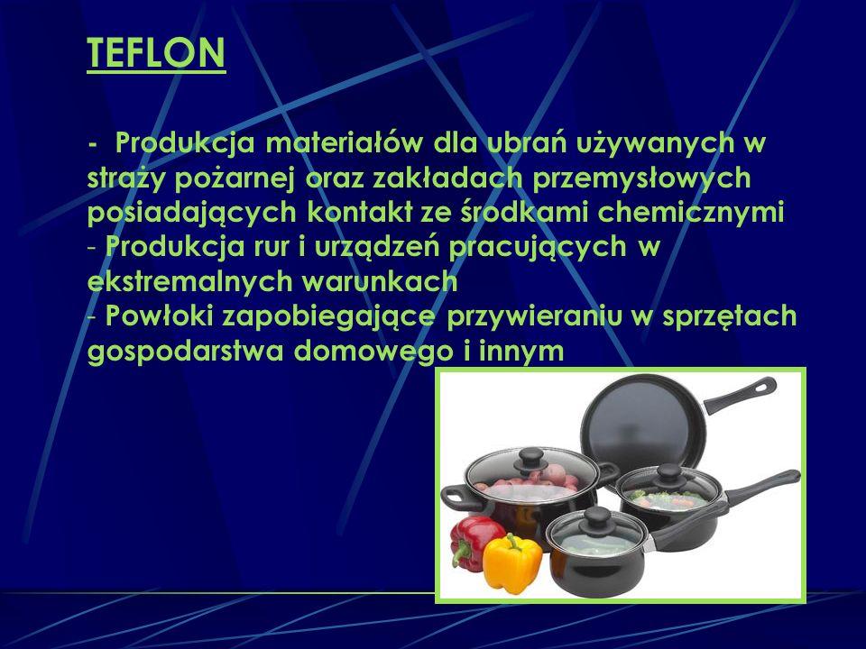 TEFLON - Produkcja materiałów dla ubrań używanych w straży pożarnej oraz zakładach przemysłowych posiadających kontakt ze środkami chemicznymi.