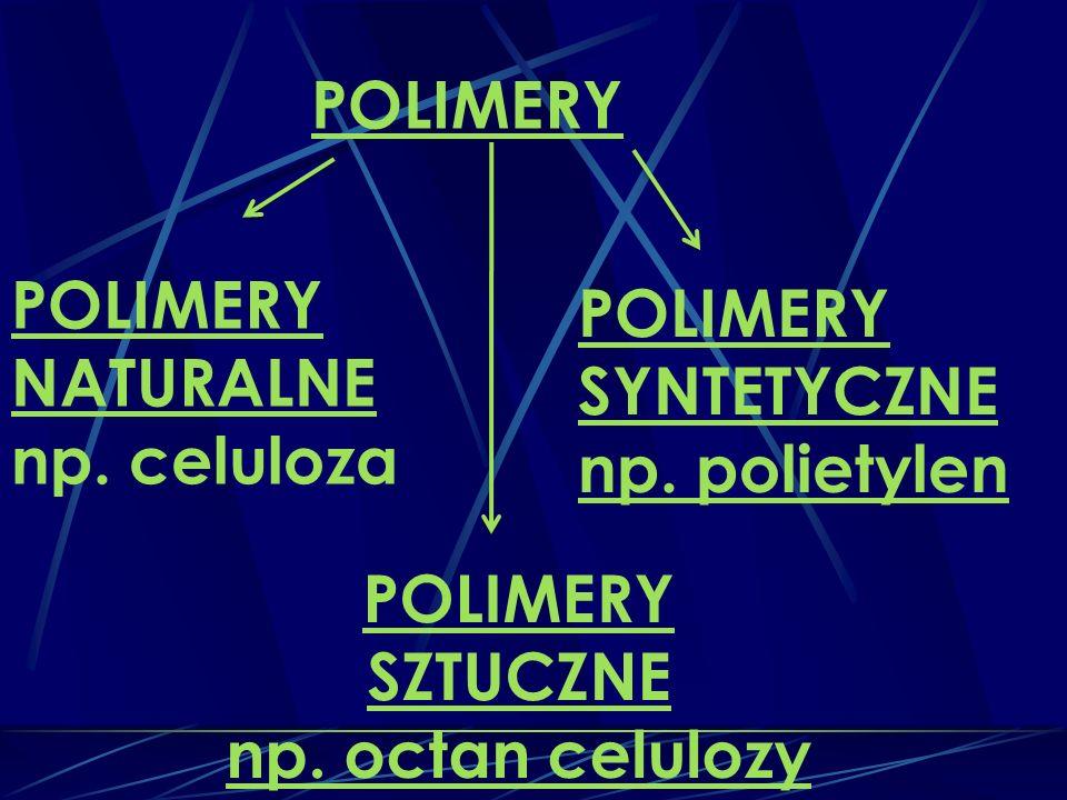 POLIMERY POLIMERY. NATURALNE. np. celuloza. POLIMERY. SYNTETYCZNE. np. polietylen. POLIMERY. SZTUCZNE.