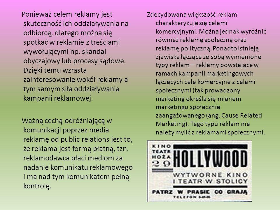 Ponieważ celem reklamy jest skuteczność ich oddziaływania na odbiorcę, dlatego można się spotkać w reklamie z treściami wywołującymi np. skandal obyczajowy lub procesy sądowe. Dzięki temu wzrasta zainteresowanie wokół reklamy a tym samym siła oddziaływania kampanii reklamowej. Ważną cechą odróżniającą w komunikacji poprzez media reklamę od public relations jest to, że reklama jest formą płatną, tzn. reklamodawca płaci mediom za nadanie komunikatu reklamowego i ma nad tym komunikatem pełną kontrolę.