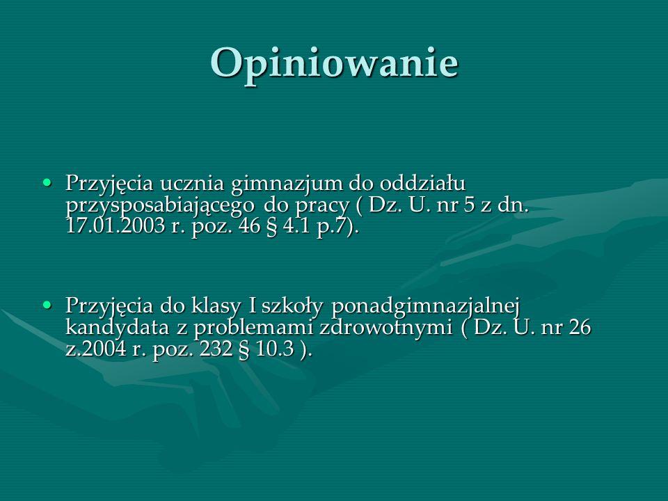 Opiniowanie Przyjęcia ucznia gimnazjum do oddziału przysposabiającego do pracy ( Dz. U. nr 5 z dn. 17.01.2003 r. poz. 46 § 4.1 p.7).