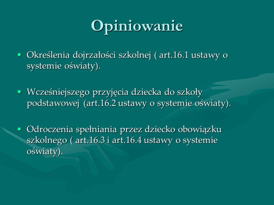 Opiniowanie Określenia dojrzałości szkolnej ( art.16.1 ustawy o systemie oświaty).