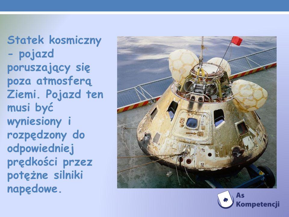 Statek kosmiczny - pojazd poruszający się poza atmosferą Ziemi