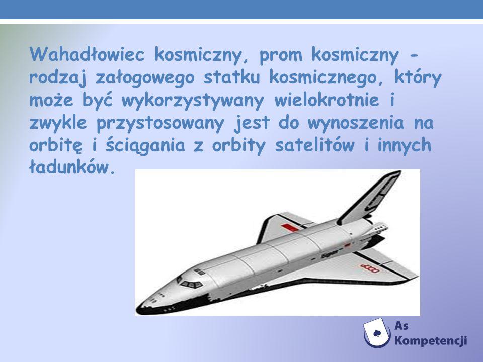 Wahadłowiec kosmiczny, prom kosmiczny - rodzaj załogowego statku kosmicznego, który może być wykorzystywany wielokrotnie i zwykle przystosowany jest do wynoszenia na orbitę i ściągania z orbity satelitów i innych ładunków.