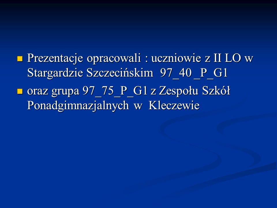 Prezentacje opracowali : uczniowie z II LO w Stargardzie Szczecińskim 97_40 _P_G1