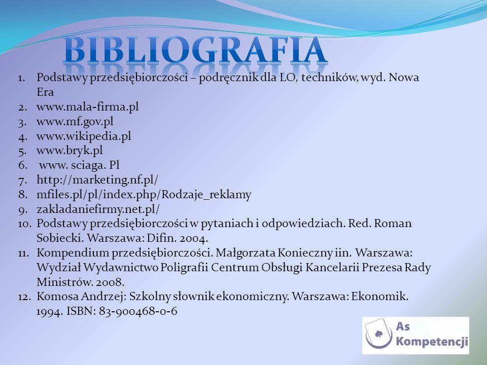 bibliografia Podstawy przedsiębiorczości – podręcznik dla LO, techników, wyd. Nowa Era. www.mala-firma.pl.