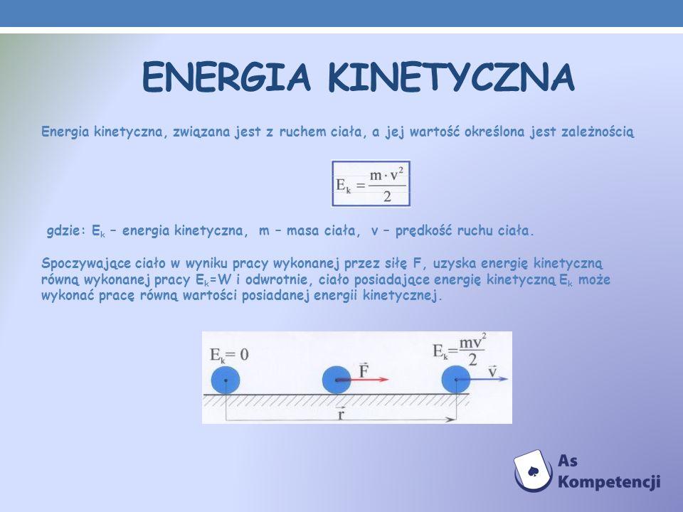 Energia kinetyczna Energia kinetyczna, związana jest z ruchem ciała, a jej wartość określona jest zależnością.