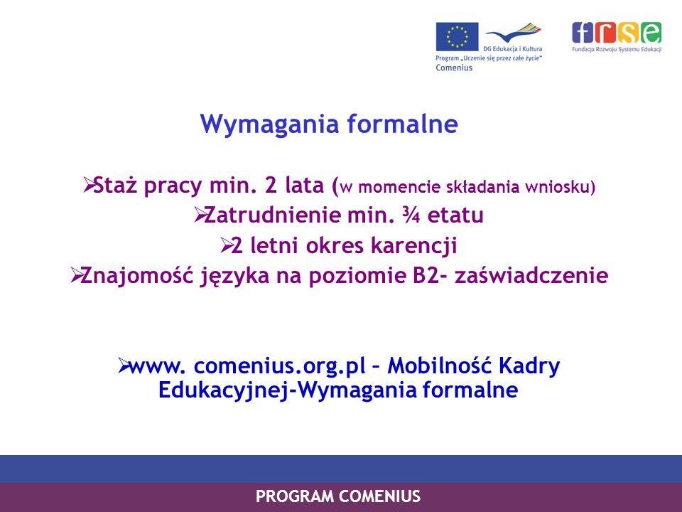 Wymagania formalne Staż pracy min. 2 lata (w momencie składania wniosku) Zatrudnienie min. ¾ etatu.