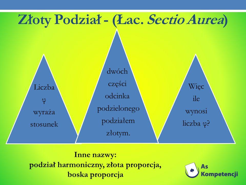 Złoty Podział - (Łac. Sectio Aurea)