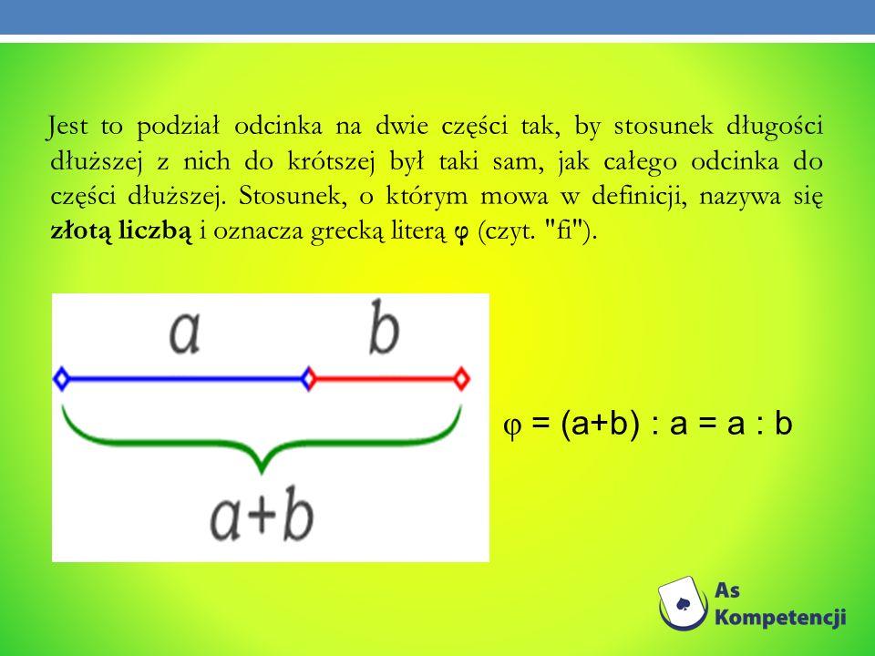 Jest to podział odcinka na dwie części tak, by stosunek długości dłuższej z nich do krótszej był taki sam, jak całego odcinka do części dłuższej. Stosunek, o którym mowa w definicji, nazywa się złotą liczbą i oznacza grecką literą φ (czyt. fi ).