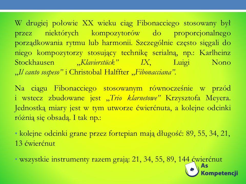 """W drugiej połowie XX wieku ciąg Fibonacciego stosowany był przez niektórych kompozytorów do proporcjonalnego porządkowania rytmu lub harmonii. Szczególnie często sięgali do niego kompozytorzy stosujący technikę serialną, np.: Karlheinz Stockhausen """"Klavierstück IX, Luigi Nono """"Il canto sospeso i Christobal Halffter """"Fibonacciana ."""