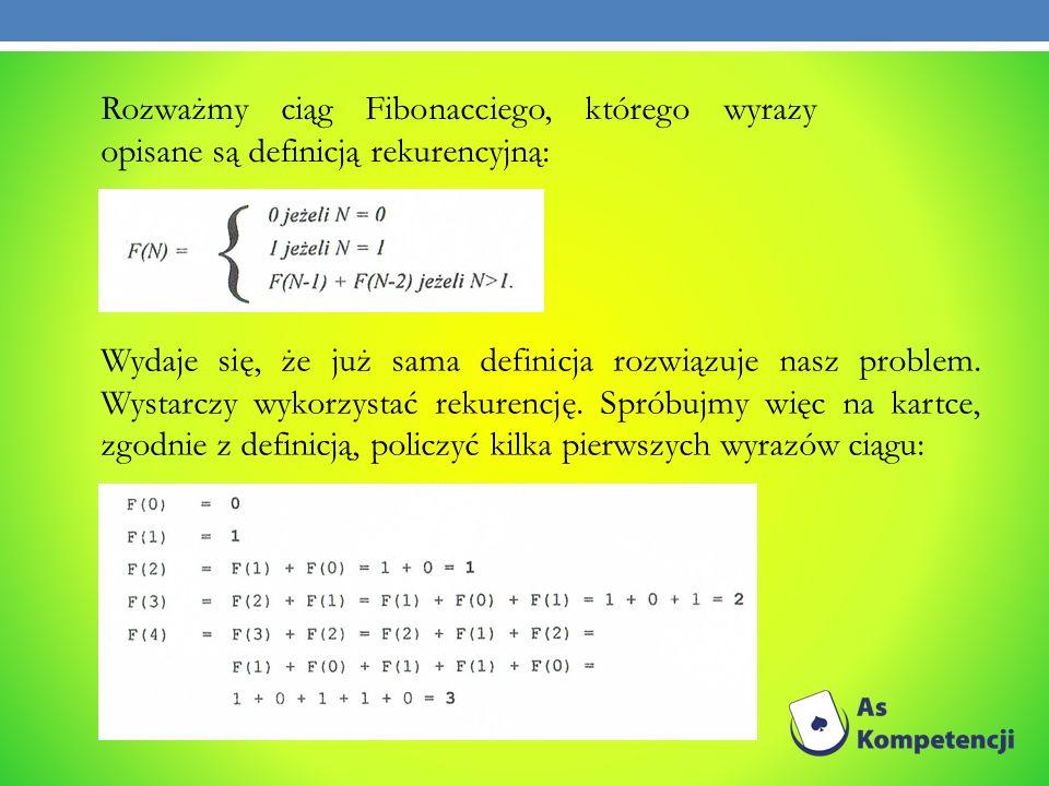 Rozważmy ciąg Fibonacciego, którego wyrazy opisane są definicją rekurencyjną: