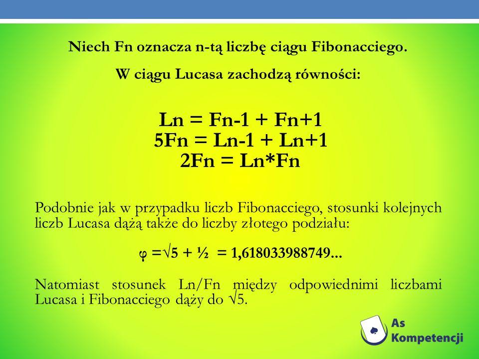 Ln = Fn-1 + Fn+1 5Fn = Ln-1 + Ln+1 2Fn = Ln*Fn