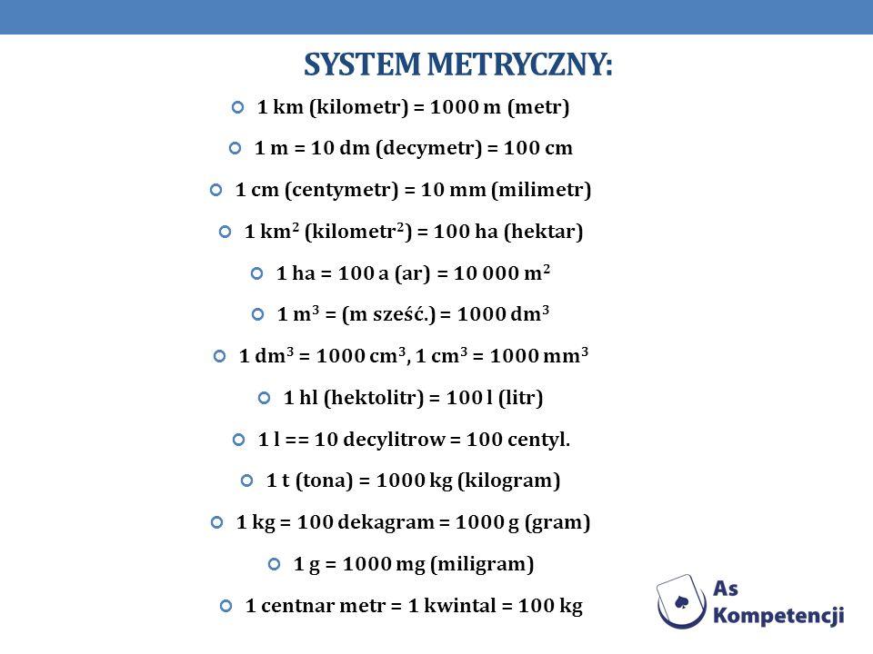 System metryczny: 1 km (kilometr) = 1000 m (metr)