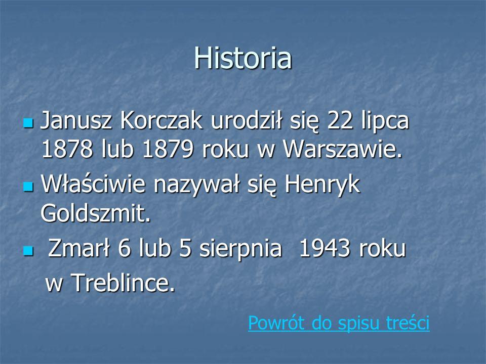 Historia Janusz Korczak urodził się 22 lipca 1878 lub 1879 roku w Warszawie. Właściwie nazywał się Henryk Goldszmit.