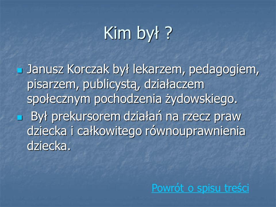 Kim był Janusz Korczak był lekarzem, pedagogiem, pisarzem, publicystą, działaczem społecznym pochodzenia żydowskiego.