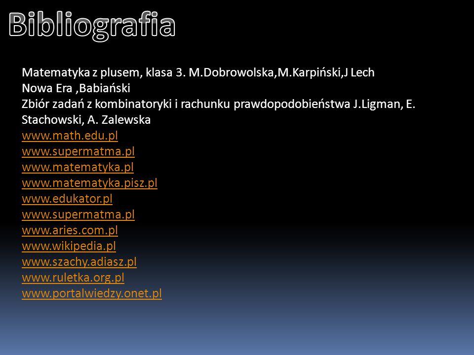 Bibliografia Matematyka z plusem, klasa 3. M.Dobrowolska,M.Karpiński,J Lech. Nowa Era ,Babiański.